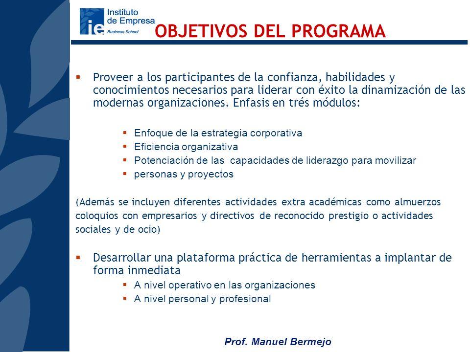 Prof. Manuel Bermejo Altos ejecutivos que por sus posiciones y responsabilidades estén interesados en obtener visión estratégica para liderar y dinami