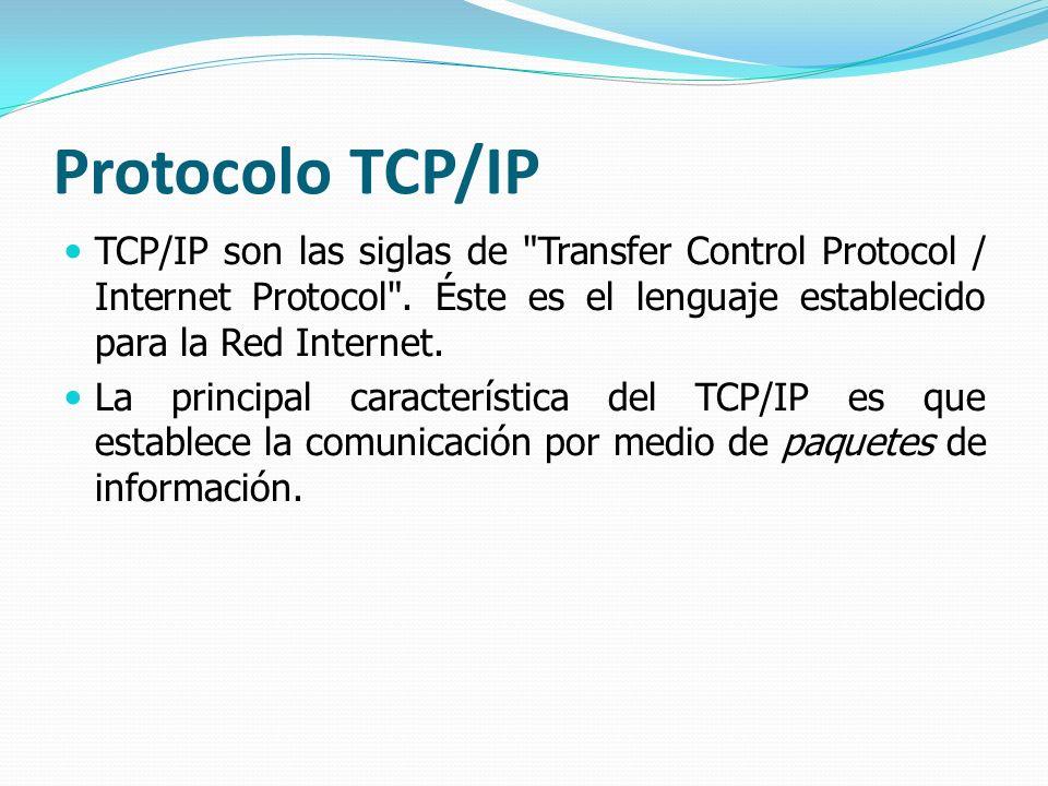 Protocolo TCP/IP TCP/IP son las siglas de