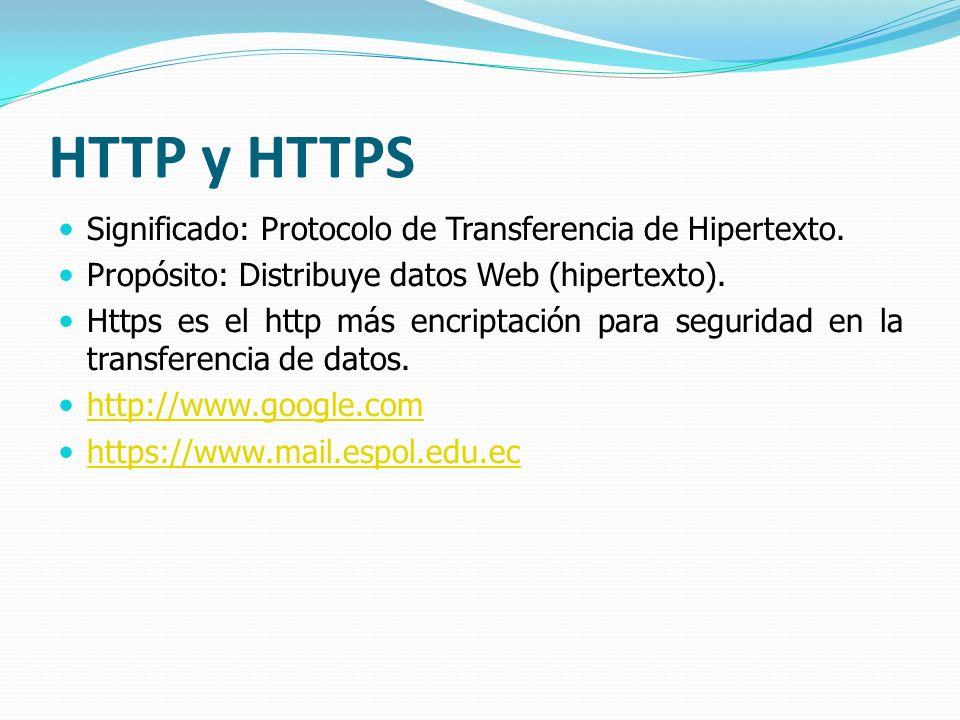 HTTP y HTTPS Significado: Protocolo de Transferencia de Hipertexto. Propósito: Distribuye datos Web (hipertexto). Https es el http más encriptación pa