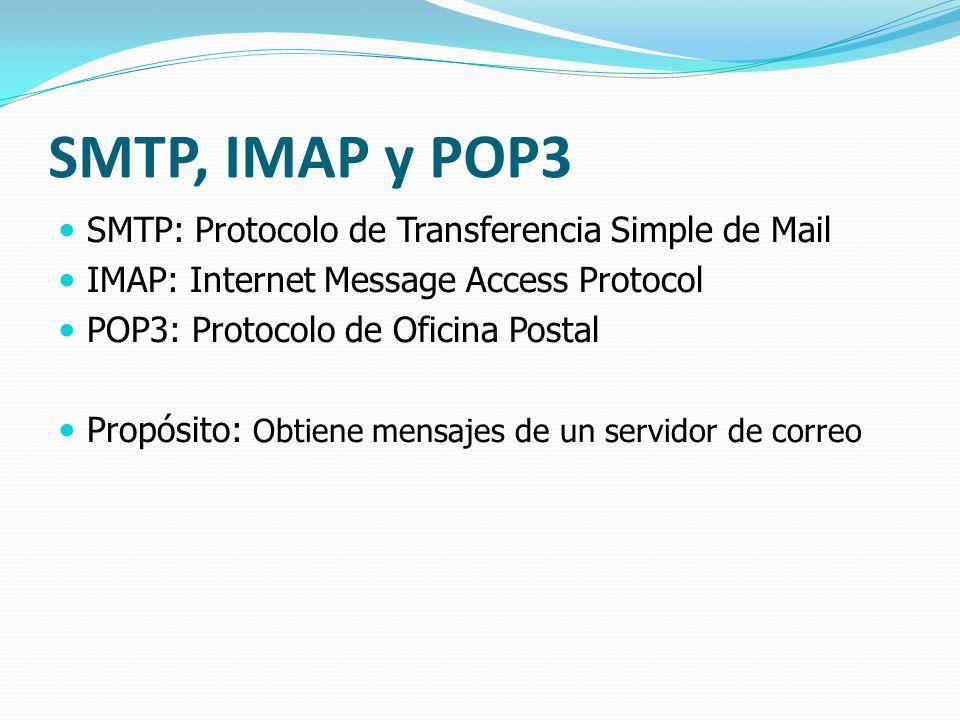 SMTP, IMAP y POP3 SMTP: Protocolo de Transferencia Simple de Mail IMAP: Internet Message Access Protocol POP3: Protocolo de Oficina Postal Propósito:
