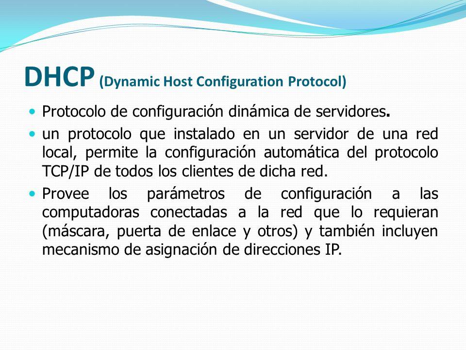 DHCP (Dynamic Host Configuration Protocol) Protocolo de configuración dinámica de servidores. un protocolo que instalado en un servidor de una red loc