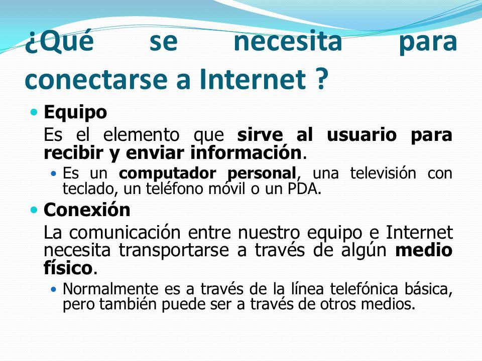 ¿Qué se necesita para conectarse a Internet ? Equipo Es el elemento que sirve al usuario para recibir y enviar información. Es un computador personal,