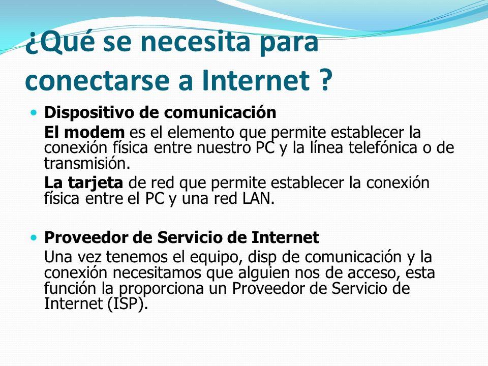 ¿Qué se necesita para conectarse a Internet ? Dispositivo de comunicación El modem es el elemento que permite establecer la conexión física entre nues