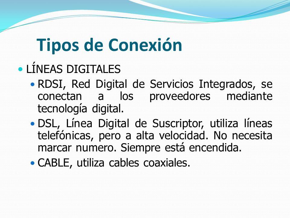 Tipos de Conexión LÍNEAS DIGITALES RDSI, Red Digital de Servicios Integrados, se conectan a los proveedores mediante tecnología digital. DSL, Línea Di