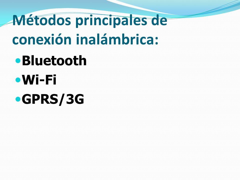 Métodos principales de conexión inalámbrica: Bluetooth Wi-Fi GPRS/3G