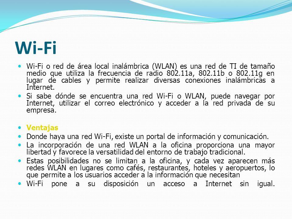 Wi-Fi Wi-Fi o red de área local inalámbrica (WLAN) es una red de TI de tamaño medio que utiliza la frecuencia de radio 802.11a, 802.11b o 802.11g en l