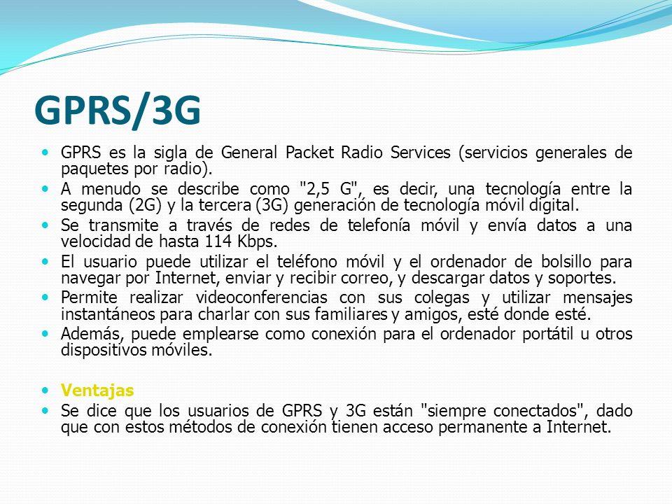 GPRS/3G GPRS es la sigla de General Packet Radio Services (servicios generales de paquetes por radio). A menudo se describe como