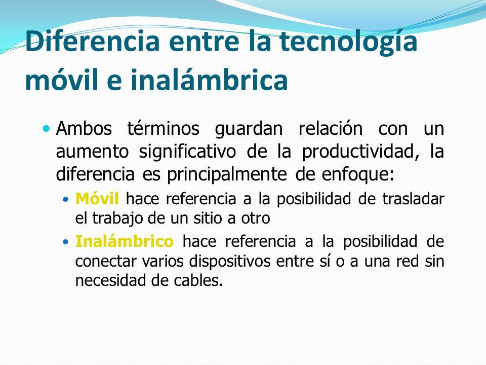 Diferencia entre la tecnología móvil e inalámbrica Ambos términos guardan relación con un aumento significativo de la productividad, la diferencia es