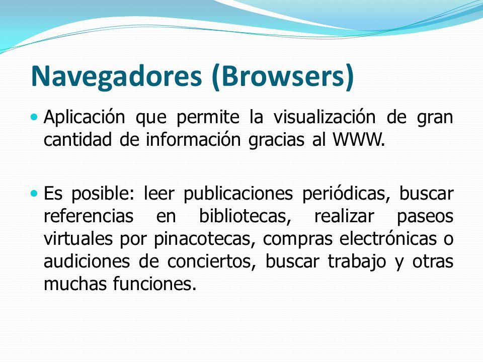Navegadores (Browsers) Aplicación que permite la visualización de gran cantidad de información gracias al WWW. Es posible: leer publicaciones periódic