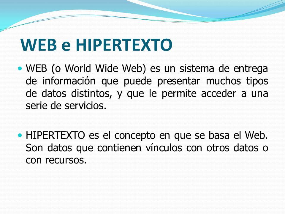 WEB e HIPERTEXTO WEB (o World Wide Web) es un sistema de entrega de información que puede presentar muchos tipos de datos distintos, y que le permite