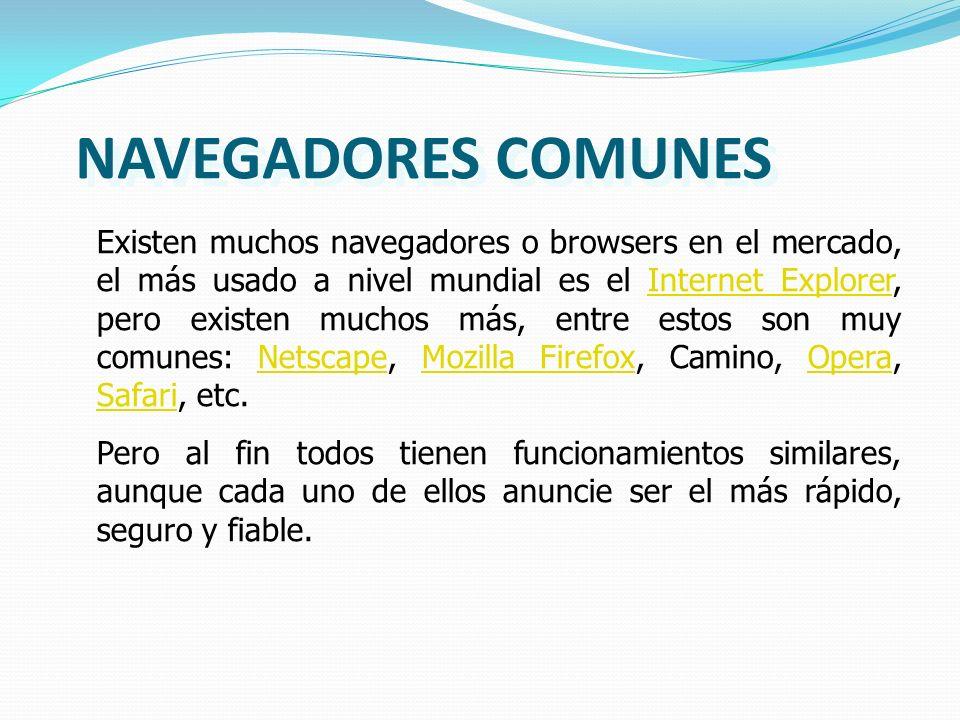 NAVEGADORES COMUNES Existen muchos navegadores o browsers en el mercado, el más usado a nivel mundial es el Internet Explorer, pero existen muchos más