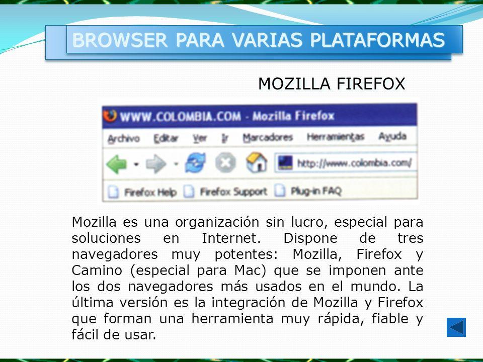 MOZILLA FIREFOX Mozilla es una organización sin lucro, especial para soluciones en Internet. Dispone de tres navegadores muy potentes: Mozilla, Firefo
