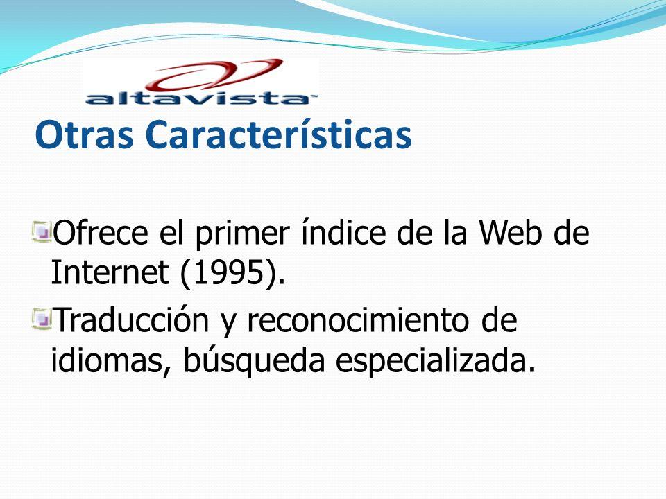 Otras Características Ofrece el primer índice de la Web de Internet (1995). Traducción y reconocimiento de idiomas, búsqueda especializada.