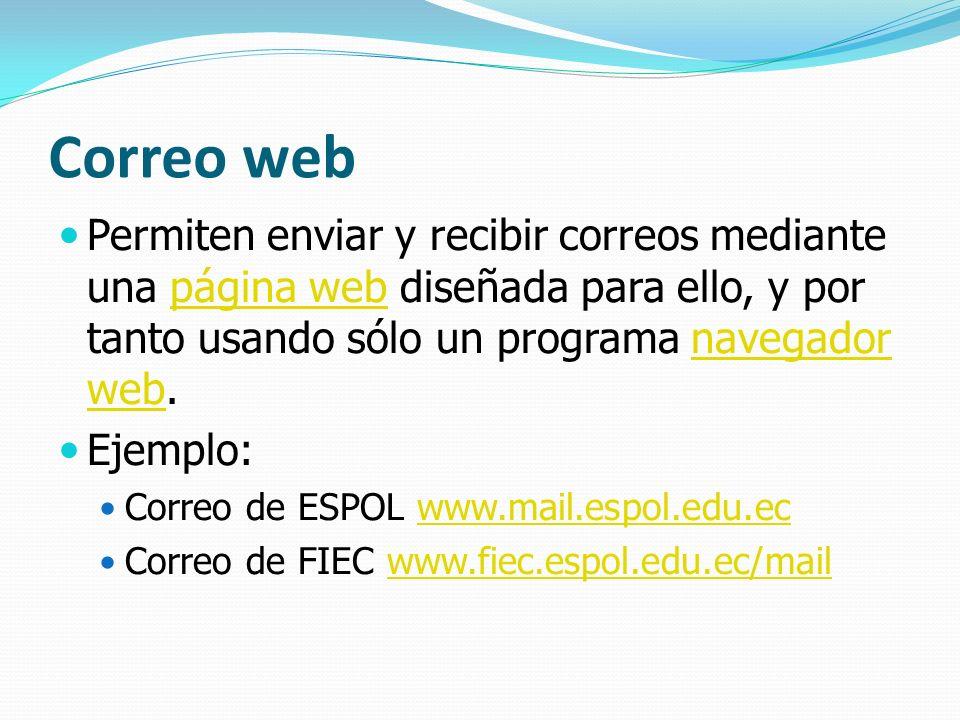Correo web Permiten enviar y recibir correos mediante una página web diseñada para ello, y por tanto usando sólo un programa navegador web.página webn