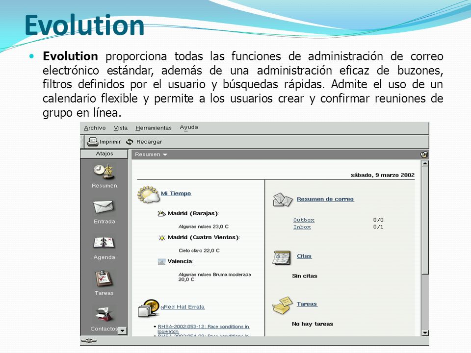 Evolution Evolution proporciona todas las funciones de administración de correo electrónico estándar, además de una administración eficaz de buzones,