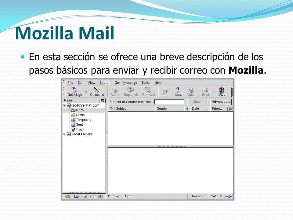 Mozilla Mail En esta sección se ofrece una breve descripción de los pasos básicos para enviar y recibir correo con Mozilla.