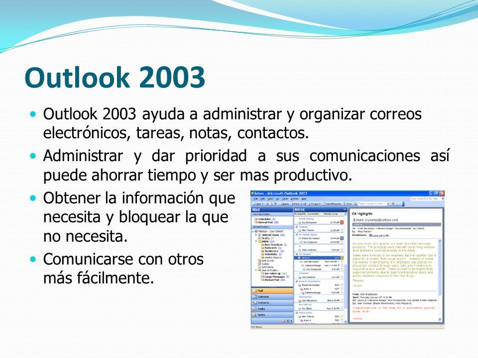 Outlook 2003 Outlook 2003 ayuda a administrar y organizar correos electrónicos, tareas, notas, contactos. Administrar y dar prioridad a sus comunicaci
