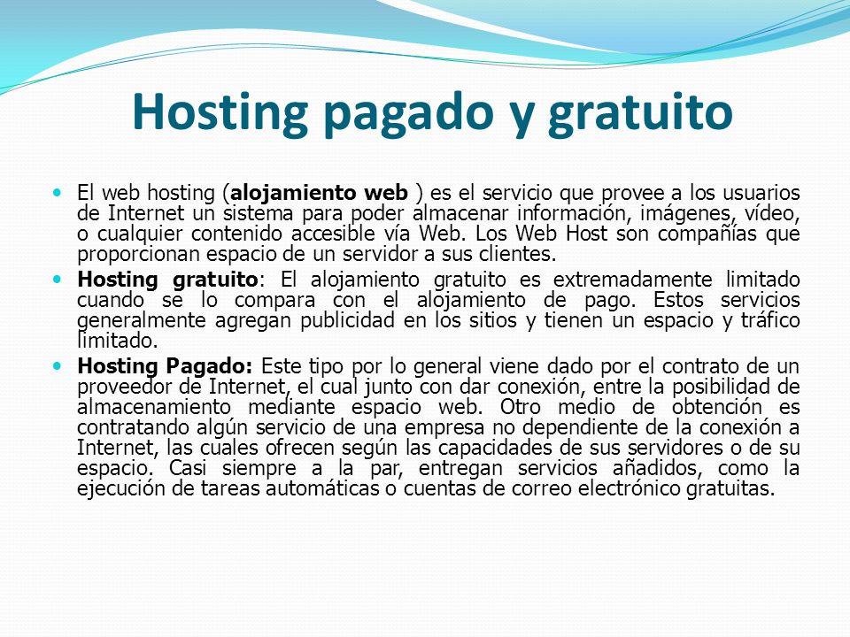 Hosting pagado y gratuito El web hosting (alojamiento web ) es el servicio que provee a los usuarios de Internet un sistema para poder almacenar infor