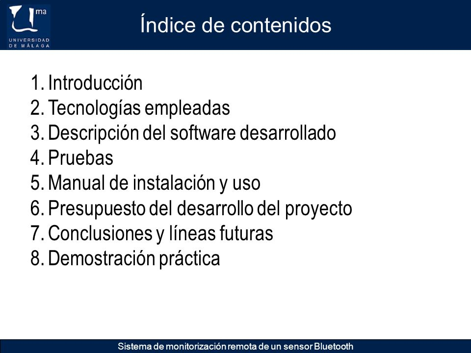 Índice de contenidos Sistema de monitorización remota de un sensor Bluetooth 1.Introducción 2.Tecnologías empleadas 3.Descripción del software desarro