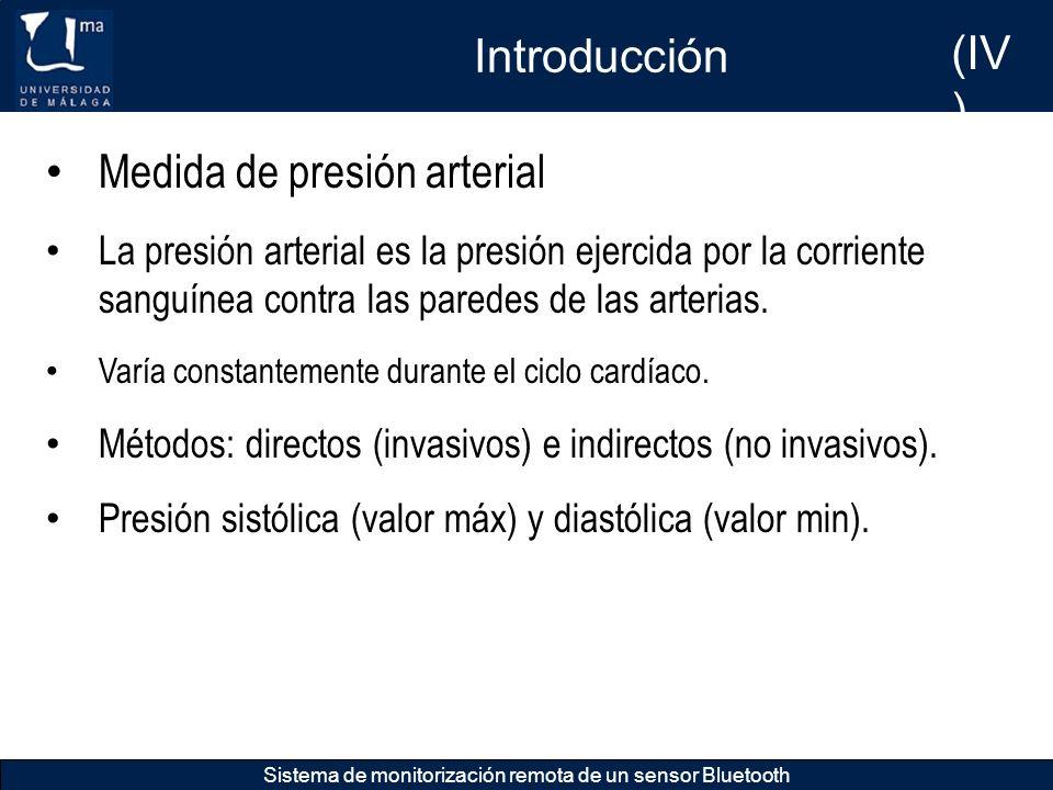 Introducción Sistema de monitorización remota de un sensor Bluetooth Medida de presión arterial La presión arterial es la presión ejercida por la corr