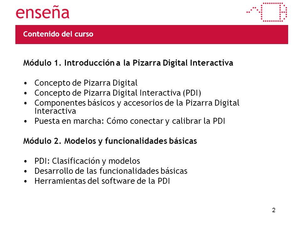 2 Módulo 1. Introducción a la Pizarra Digital Interactiva Concepto de Pizarra Digital Concepto de Pizarra Digital Interactiva (PDI) Componentes básico