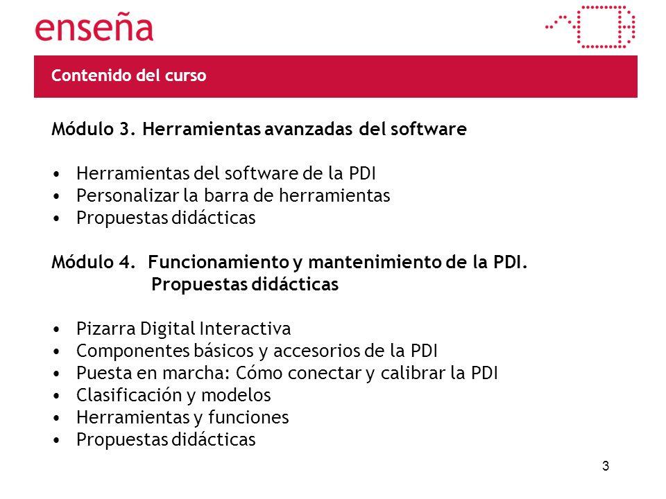 3 Módulo 3. Herramientas avanzadas del software Herramientas del software de la PDI Personalizar la barra de herramientas Propuestas didácticas Módulo