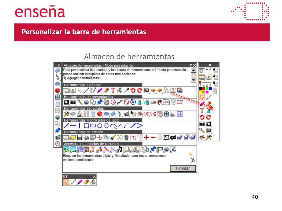 40 Personalizar la barra de herramientas Haz clic en la imagen para ver la animación Almacén de herramientas