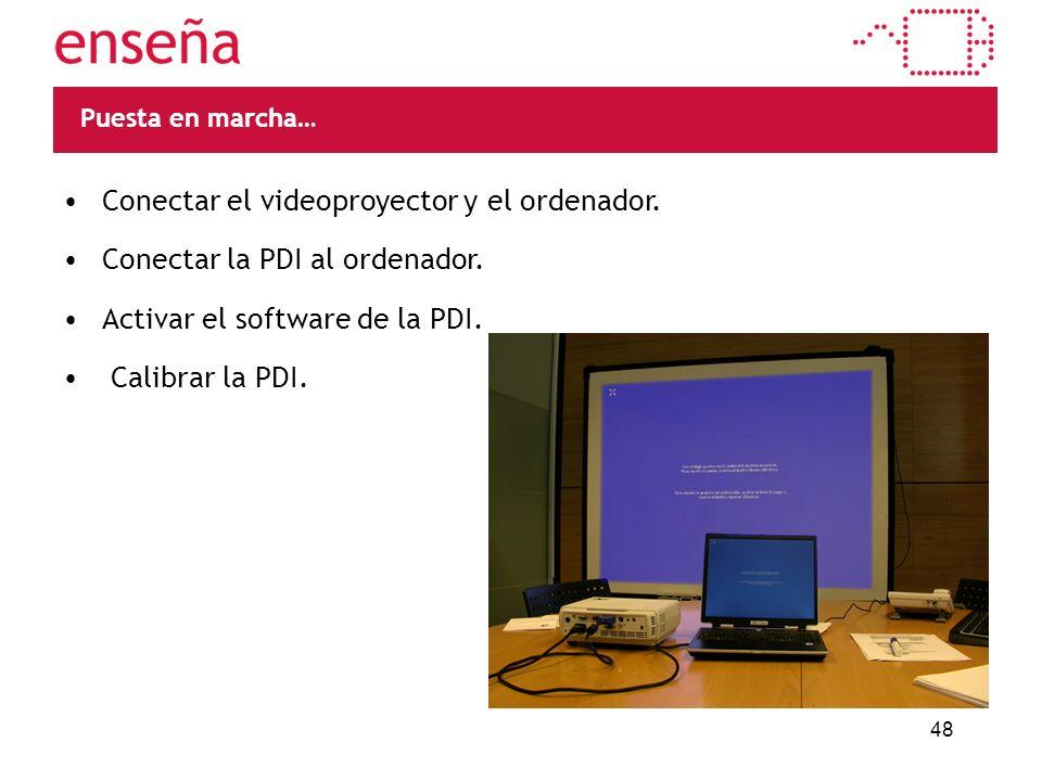48 Puesta en marcha… Conectar el videoproyector y el ordenador. Conectar la PDI al ordenador. Activar el software de la PDI. Calibrar la PDI.