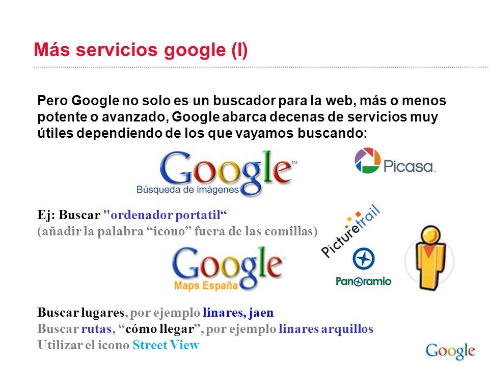 Más servicios google (I) Pero Google no solo es un buscador para la web, más o menos potente o avanzado, Google abarca decenas de servicios muy útiles