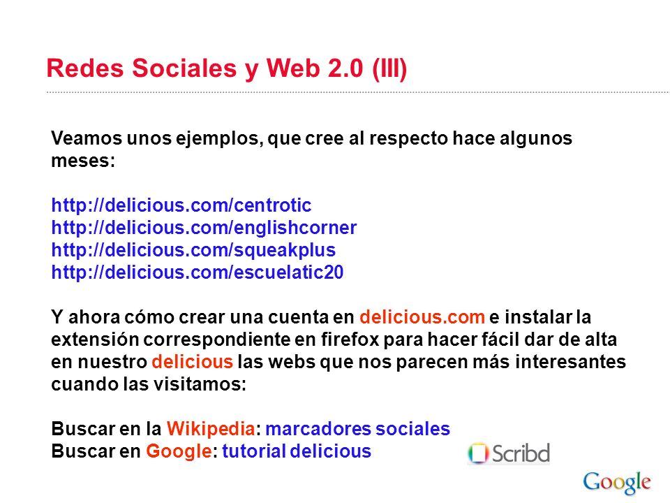 Redes Sociales y Web 2.0 (III) Veamos unos ejemplos, que cree al respecto hace algunos meses: http://delicious.com/centrotic http://delicious.com/engl