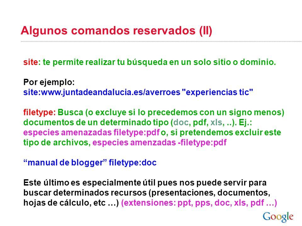 Algunos comandos reservados (II) site: te permite realizar tu búsqueda en un solo sitio o dominio. Por ejemplo: site:www.juntadeandalucia.es/averroes