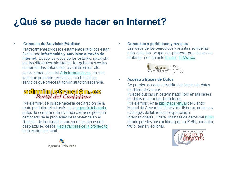 ¿Qué se puede hacer en Internet? Consulta de Servicios Públicos Practicamente todos los estamentos públicos están facilitando información y servicios