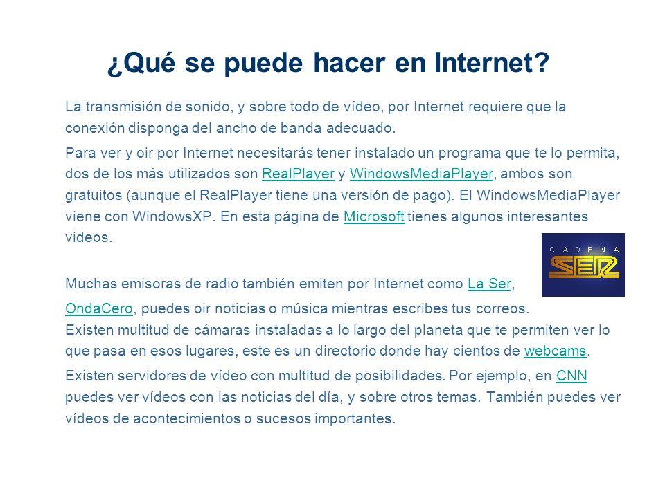 ¿Qué se puede hacer en Internet? La transmisión de sonido, y sobre todo de vídeo, por Internet requiere que la conexión disponga del ancho de banda ad