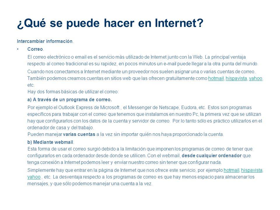 ¿Qué se puede hacer en Internet? Intercambiar información. Correo. El correo electrónico o email es el servicio más utilizado de Internet junto con la
