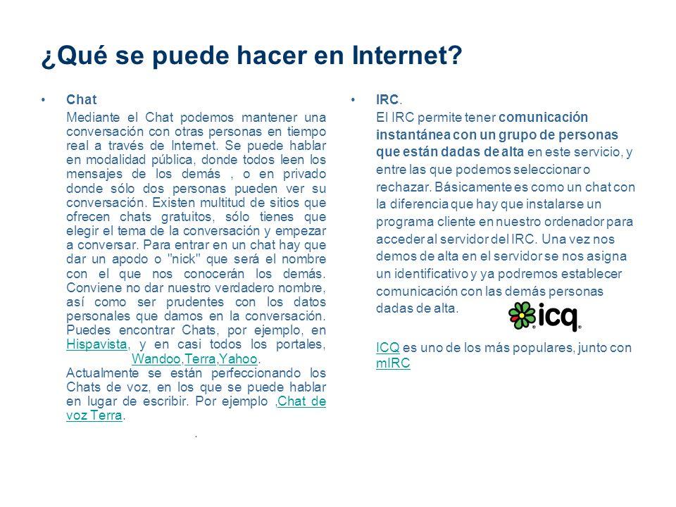 ¿Qué se puede hacer en Internet? Chat Mediante el Chat podemos mantener una conversación con otras personas en tiempo real a través de Internet. Se pu