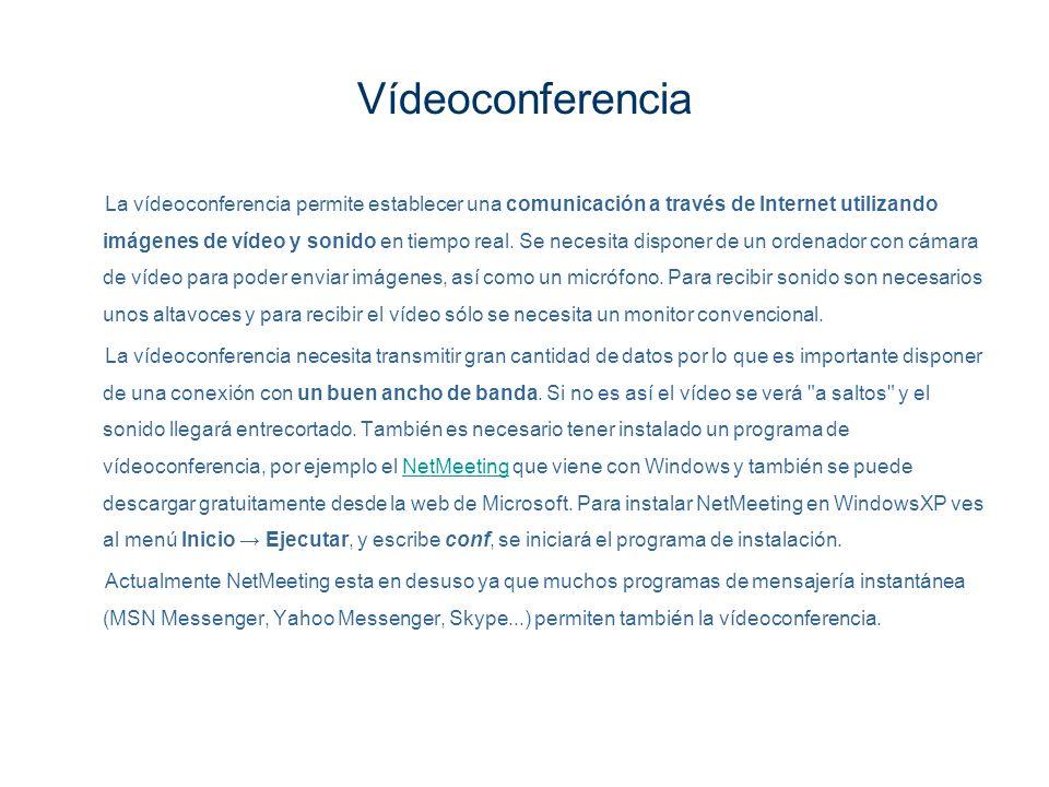 Vídeoconferencia La vídeoconferencia permite establecer una comunicación a través de Internet utilizando imágenes de vídeo y sonido en tiempo real. Se