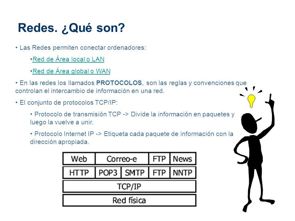 Redes. ¿Qué son? Las Redes permiten conectar ordenadores: Red de Área local o LAN Red de Área global o WAN En las redes los llamados PROTOCOLOS, son l