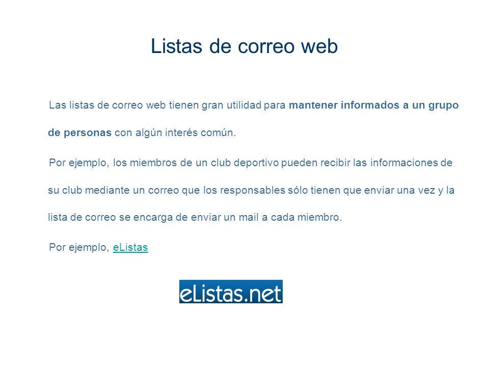 Listas de correo web Las listas de correo web tienen gran utilidad para mantener informados a un grupo de personas con algún interés común. Por ejempl