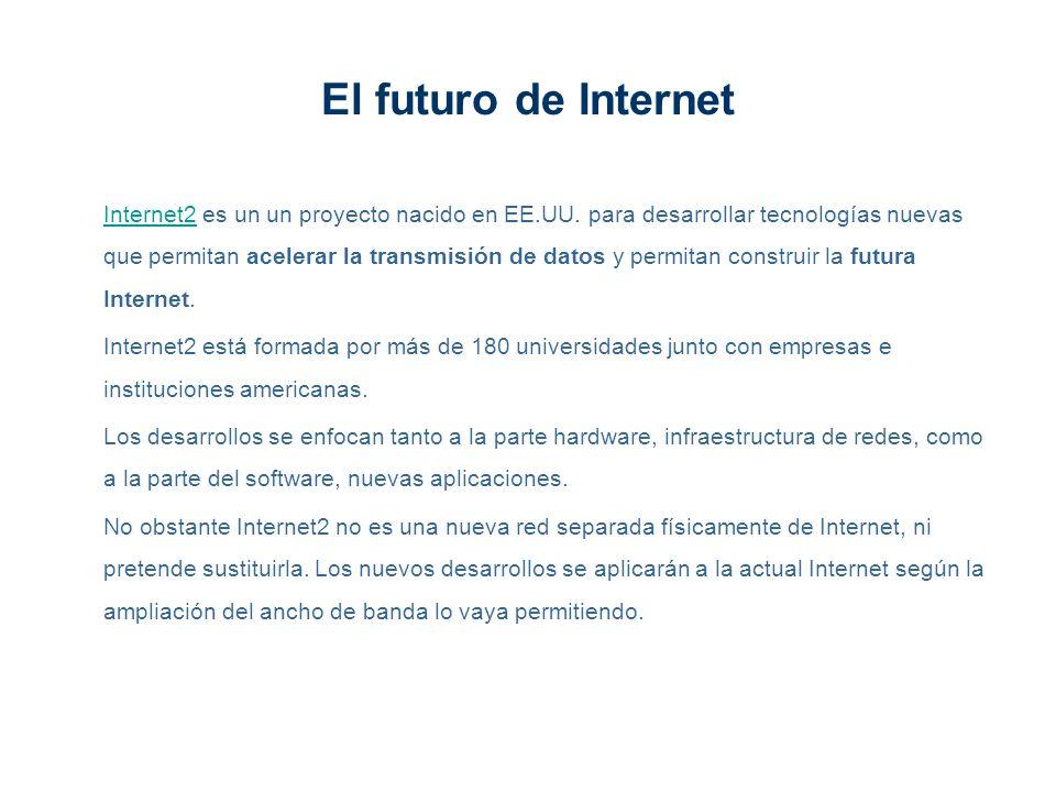El futuro de Internet Internet2Internet2 es un un proyecto nacido en EE.UU. para desarrollar tecnologías nuevas que permitan acelerar la transmisión d