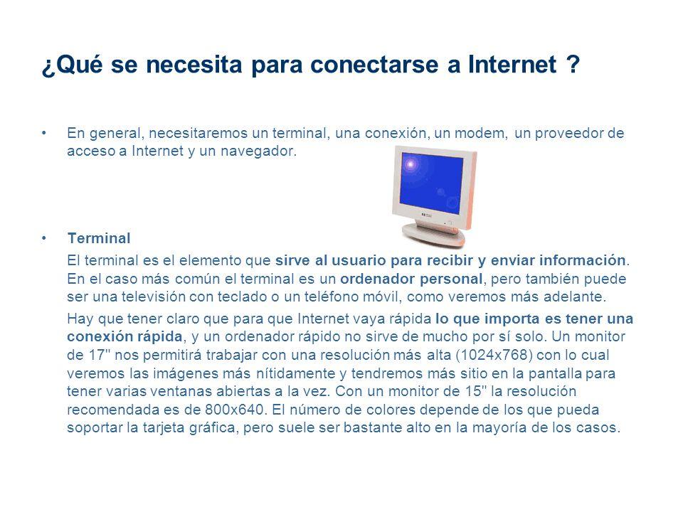 ¿Qué se necesita para conectarse a Internet ? En general, necesitaremos un terminal, una conexión, un modem, un proveedor de acceso a Internet y un na