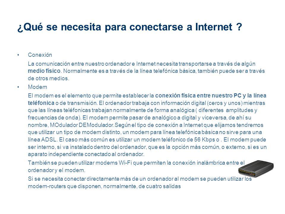 ¿Qué se necesita para conectarse a Internet ? Conexión La comunicación entre nuestro ordenador e Internet necesita transportarse a través de algún med