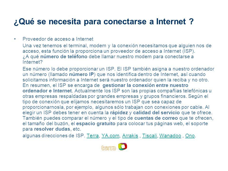 ¿Qué se necesita para conectarse a Internet ? Proveedor de acceso a Internet Una vez tenemos el terminal, modem y la conexión necesitamos que alguien