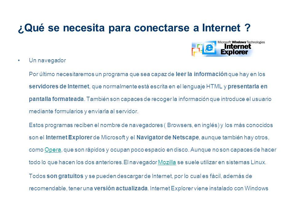 ¿Qué se necesita para conectarse a Internet ? Un navegador Por último necesitaremos un programa que sea capaz de leer la información que hay en los se