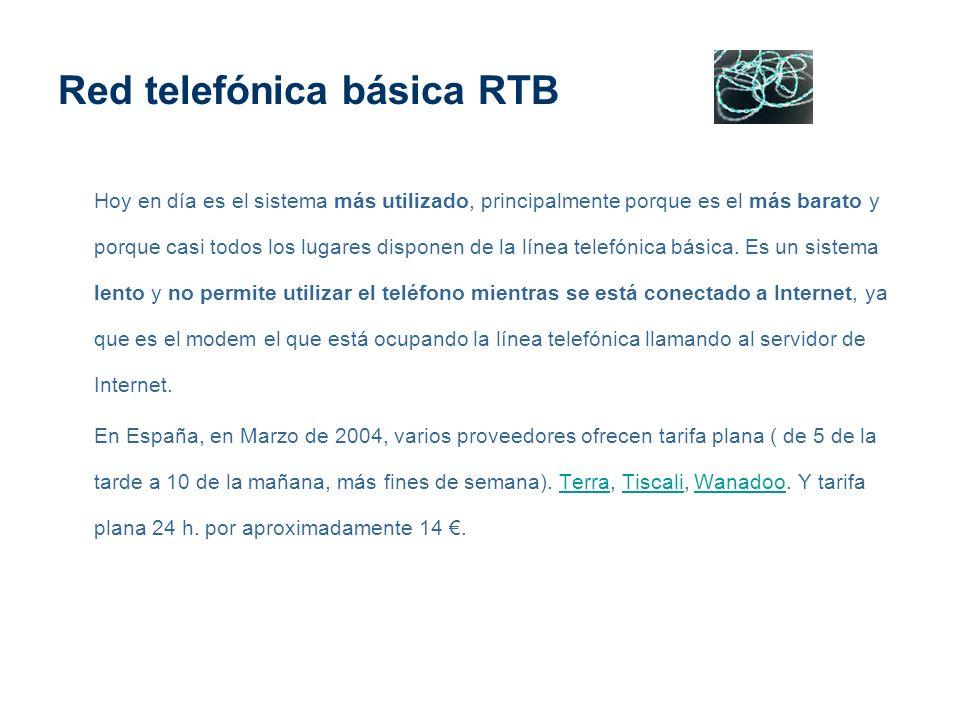 Red telefónica básica RTB Hoy en día es el sistema más utilizado, principalmente porque es el más barato y porque casi todos los lugares disponen de l
