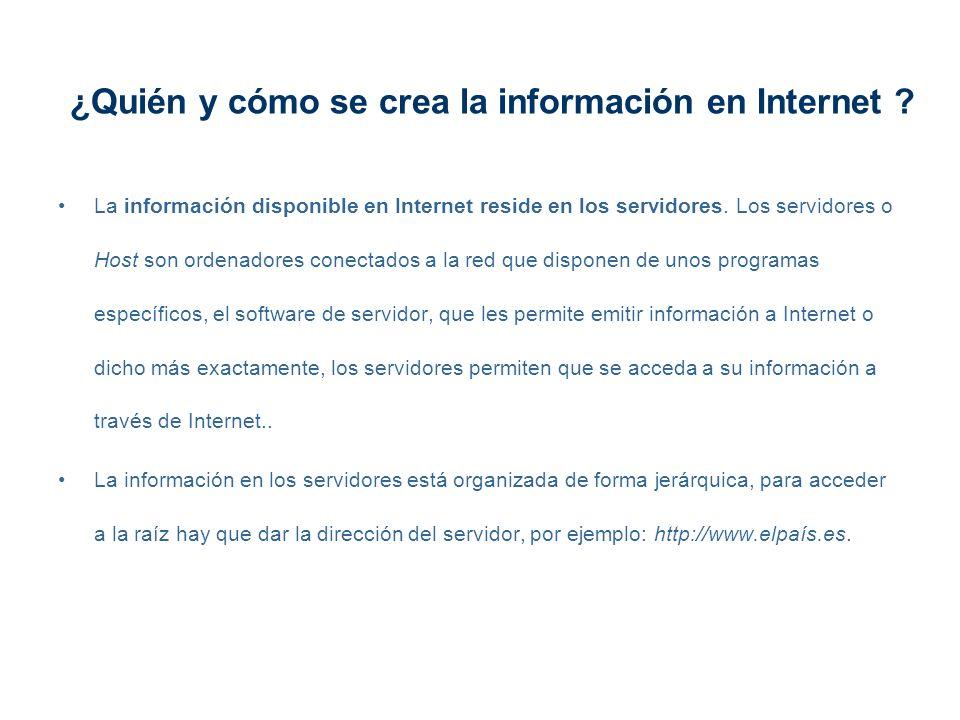 ¿Quién y cómo se crea la información en Internet ? La información disponible en Internet reside en los servidores. Los servidores o Host son ordenador