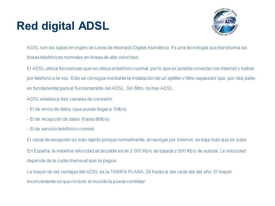 Red digital ADSL ADSL son las siglas en inglés de Linea de Abonado Digital Asimétrica. Es una tecnología que transforma las líneas telefónicas normale
