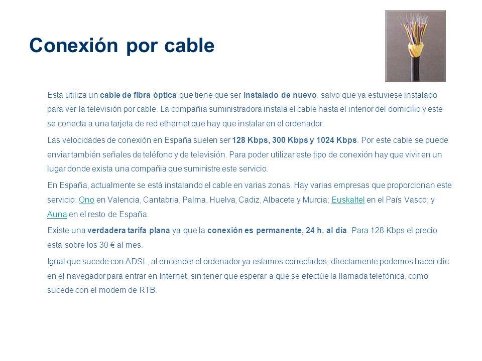 Conexión por cable Esta utiliza un cable de fibra óptica que tiene que ser instalado de nuevo, salvo que ya estuviese instalado para ver la televisión