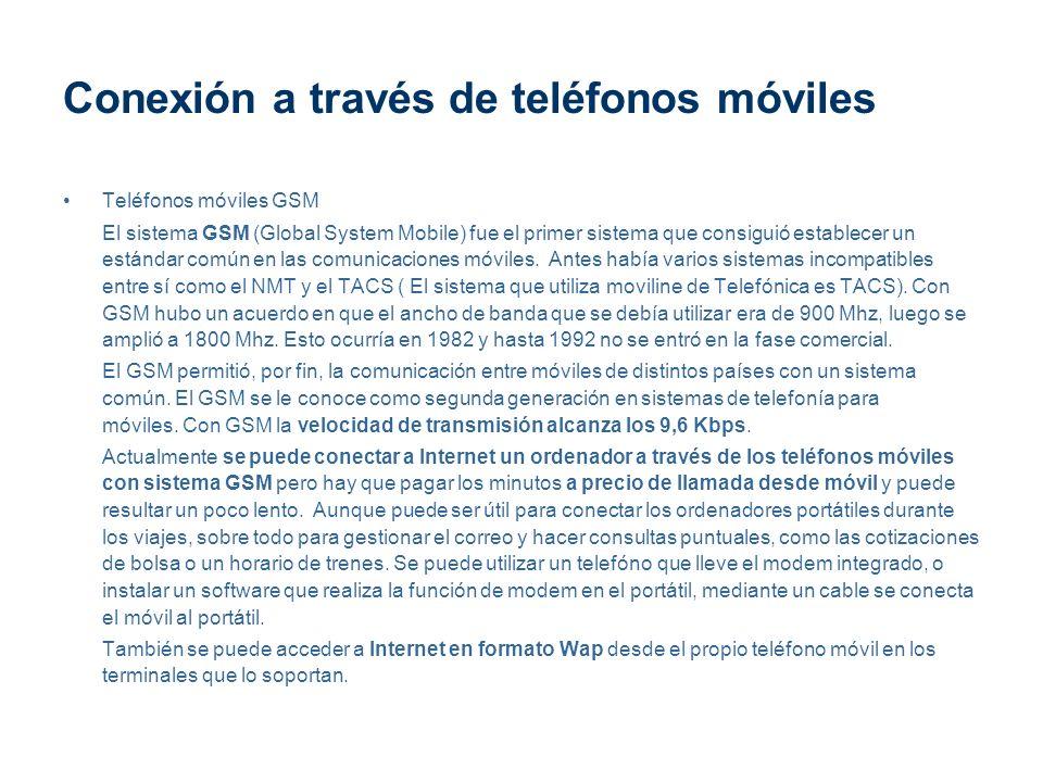 Conexión a través de teléfonos móviles Teléfonos móviles GSM El sistema GSM (Global System Mobile) fue el primer sistema que consiguió establecer un e