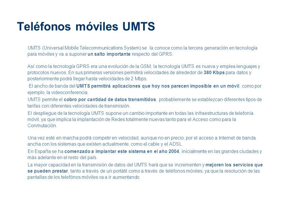 Teléfonos móviles UMTS UMTS (Universal Mobile Telecommunications System) se la conoce como la tercera generación en tecnología para móviles y va a sup