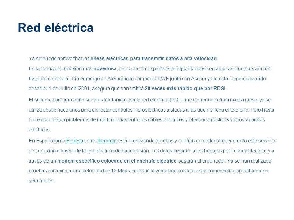 Red eléctrica Ya se puede aprovechar las líneas eléctricas para transmitir datos a alta velocidad. Es la forma de conexión más novedosa, de hecho en E